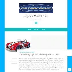 4 Necessary Tips for Collecting DieCast Cars – Replica Model Cars