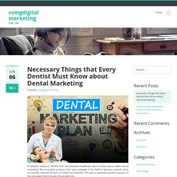 Necessary Things that Every Dentist Must Know about Dental Marketing