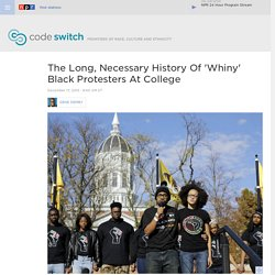 The Long, Necessary History Of 'Whiny' Black Protesters At College : Code Switch