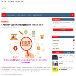6 Necessary Digital Marketing Education Tools For 2019