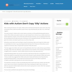 Kids with autism don't copy 'silly' actions