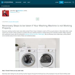 Necessary Steps to be taken if Your Washing Machine is not Working Properly