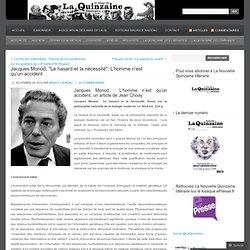 """Jacques Monod, """"Le hasard et la nécessité"""": L'homme n'est qu'un accident"""