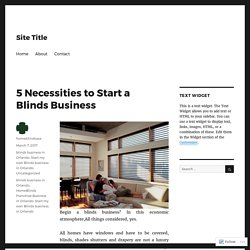 5 Necessities to Start a Blinds Business