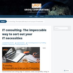 IT consulting- The impeccable way to sort out your IT necessities