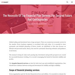The Necessity Of Top Financial Plan Services For Secured Future And Contingencies