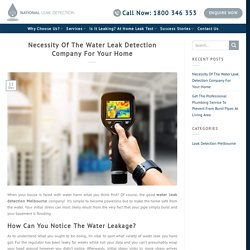 Necessity Of The Water Leak Detection Company For Your Home