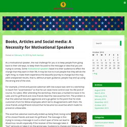 Books, Articles and Social media: A Necessity for Motivational Speakers
