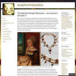 The Bernard Strigel Necklace – as close as I can get it