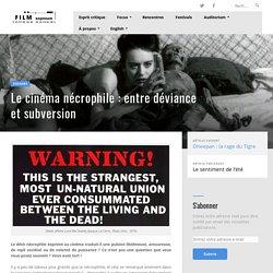 Le cinéma nécrophile : entre déviance et subversion – Film Exposure