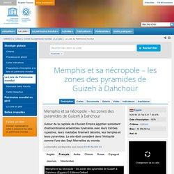 Memphis et sa nécropole – les zones des pyramides de Guizeh à Dahchour