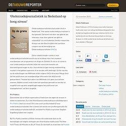 'Onderzoeksjournalistiek in Nederland op hoog niveau'