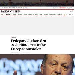 Erdogan: Jag kan dra Nederländerna inför Europadomstolen
