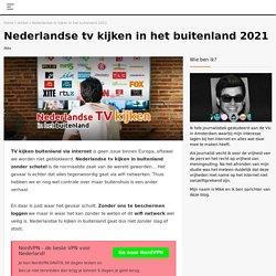 Nederlandse tv kijken buitenland kan veilig met een VPN