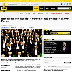 bnr: NL's wetenschappers trekken meeste privaat geld aan in Europa