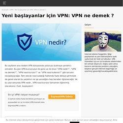 VPN Nedir ? VPN nasıl kullanılır ? Yeni başlayanlar için VPN