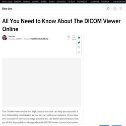 All You Need to Know About The DICOM Viewer Online