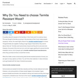 Why Do You Need to choose Termite Resistant Wood?