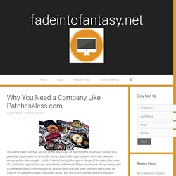 Why You Need a Company Like Patches4less.com