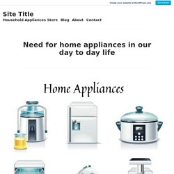 Need for home appliances in our day to day life – Site Title