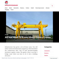 All You Need To Know About Gantry Cranes