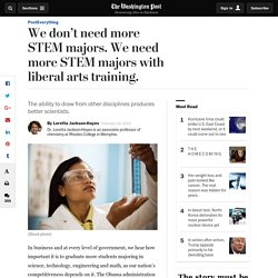 We don't need more STEM majors. We need more STEM majors with liberal arts training.