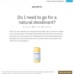 Do I need to go for a natural deodorant? – pure deo co