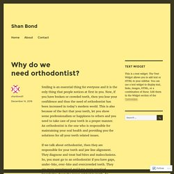 Why do we need orthodontist? – Shan Bond