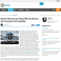Need to Ship You Car? Know Why You Need an Auto Transport Cost Calculator
