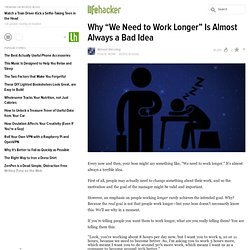 "Why ""We Need to Work Longer"" Is Almost Always a Bad Idea"