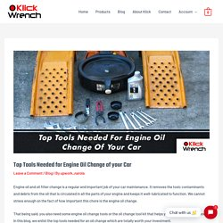 Top Tools Needed for Engine Oil Change of your Car - Klick Wrench