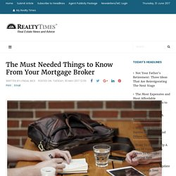 The Must Needed Things to Know From Your Mortgage Broker - Realty Times