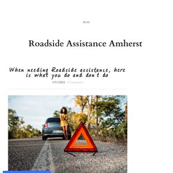 When needing Roadside assistance, here is what you do and don't do