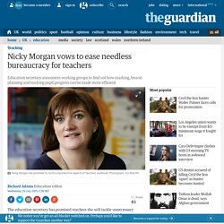 Nicky Morgan vows to ease needless bureaucracy for teachers