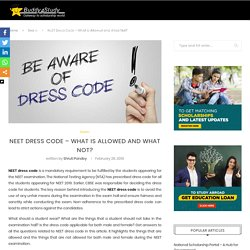 NEET Dress Code – What is Allowed and What Not?