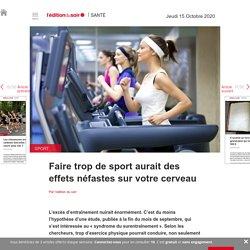 Faire trop de sport aurait des effets néfastes sur votre cerveau - Edition du soir Ouest France - 15/10/2020