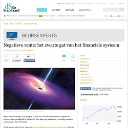Negatieve rente: het zwarte gat van het financiële systeem