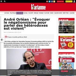 """André Orléan : """"Évoquer le négationnisme pour parler des hétérodoxes est violent"""""""