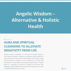 AURA AND SPIRITUAL CLEANSING TO ALLEVIATE NEGATIVITY FROM LIFE