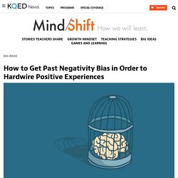 How to Get Past Negativity Bias in Order to Hardwire Positive Experiences