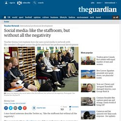 Social media: like the staffroom, but without all the negativity | Teacher Network | Guardian Professional