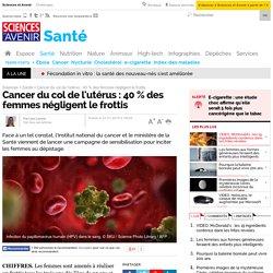 Cancer du col de l'utérus : 40 % des femmes négligent le frottis