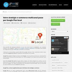 Google Plus Local, le réseau social à ne pas négliger dans votre stratégie e-commerce multicanal