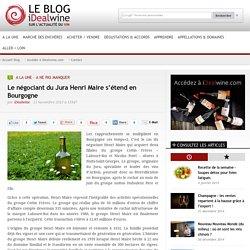 Le négociant du Jura Henri Maire s'étend en Bourgogne