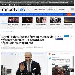 """COP21 : Fabius """"pense être en mesure de présenter demain"""" un accord, les négociations continuent"""