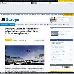 Pourquoi l'Islande suspend ses négociations pour entrer dans l'Union européenne ?