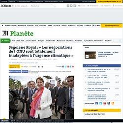 Ségolène Royal : «Les négociations de l'ONU sont totalement inadaptées à l'urgence climatique»