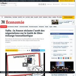 Tafta : la France réclame l'arrêt des négociations sur le traité de libre-échange transatlantique