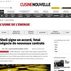 Shell signe un accord, Total négocie de nouveaux contrats - L'Usine de l'Energie