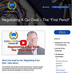 "Negotiating A Car Deal - The ""First Pencil"""